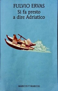 Copertina libro Si fa presto a dire Adriatico, di Fulvio Ervas