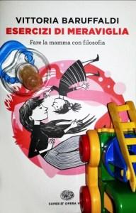 Esercizi di meraviglia Fare la mamma con filosofia, Vittoria Baruffaldi