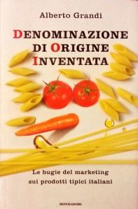 Bugie del marketing sull'enogastronomia italiana Saggio Denominazione di Origine Inventata di Alberto Grandi